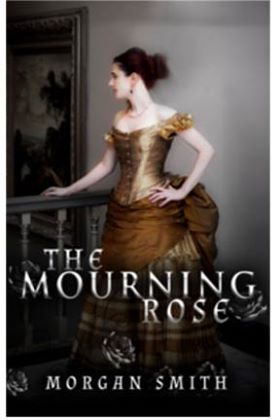 Smith, Morgan THE MOURNING ROSE